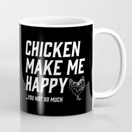 Chicken Make Me Happy - You Not So Much Coffee Mug