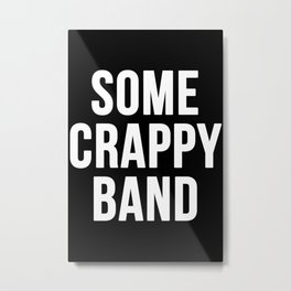 Some Crappy Band Metal Print