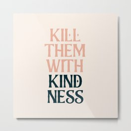 Kill Them With Kindness Metal Print