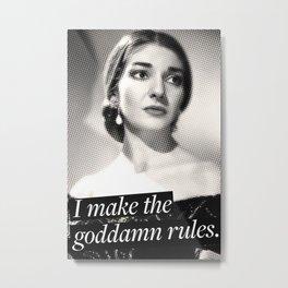 I make the goddamn rules. - Maria Callas Metal Print