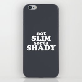 Not Slim Sorta Shady Funny Quote iPhone Skin