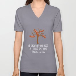 I'd Grow My Own Food If I Could Find Sausage Seeds Unisex V-Neck