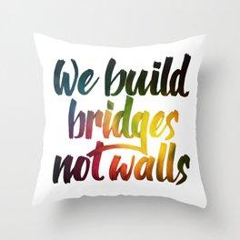 Bridges, not walls Throw Pillow