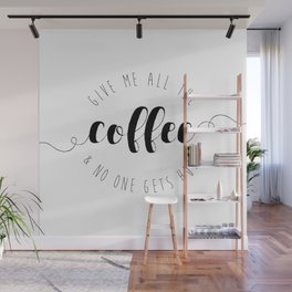 Give Me All The Coffee & No One Gets Hurt Wall Mural