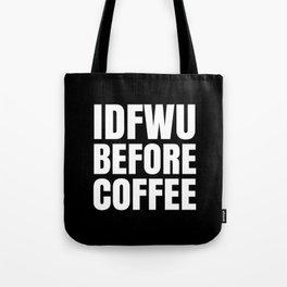IDFWU BEFORE COFFEE (Black & White) Tote Bag
