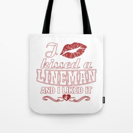 I kissed a LINEMAN Tote Bag