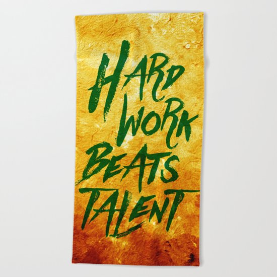Hard Work Beats Talent Beach Towel