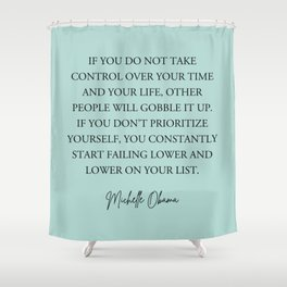If you do not take control over your time and your life, Shower Curtain