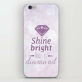 Shine bright like a diamond iPhone Skin