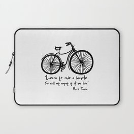 Learn to ride a bicycle. You will not regret it if you live. Laptop Sleeve