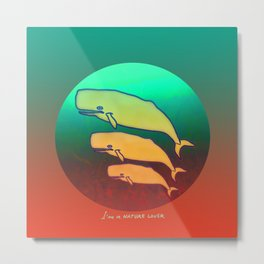 I am a Nature Lover / Whales Metal Print