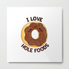 I Love Hole Foods Cute Donut Pun Metal Print