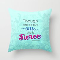 though she be but little Throw Pillows featuring Though she be but little, she is fierce by Bailey Anderson