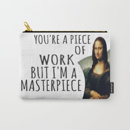 You're a piece of work, but i'm a master piece Carry-All Pouch