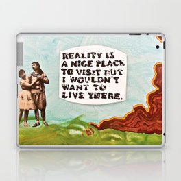 Reality is A Nice Place to Visit but I Wouldn't Want to Live There Laptop & iPad Skin
