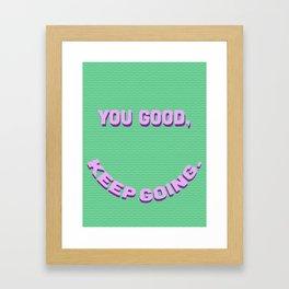 You Good, Keep Going. Framed Art Print