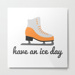 Have an ice day Metal Print
