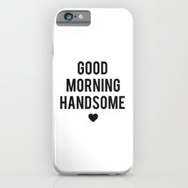 Good Morning Handsome iPhone Case