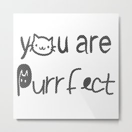 You Are Purrfect Metal Print