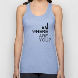 I AM HERE WHERE ARE YOU? Unisex Tank Top