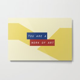 Modern geometric minimalist typography - You are a work of art Metal Print