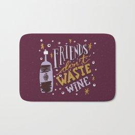 Friends Don't Waste Wine Bath Mat