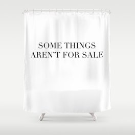 Some things aren't for sale Shower Curtain