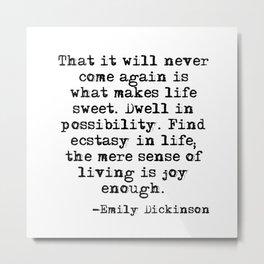 What makes life sweet - Emily Dickinson Metal Print