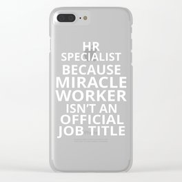 HR Specialist Because Miracle Worker Isn't An Official Job Title Clear iPhone Case