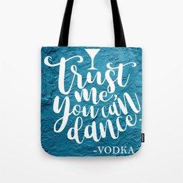 Trust Me You Can Dance. -Vodka Tote Bag