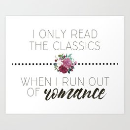 I Only Read the Classics... When I Run Out of Romance Art Print