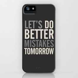 Let's do better mistakes tomorrow, improve yourself, typography illustration for fun, humor, smile, iPhone Case