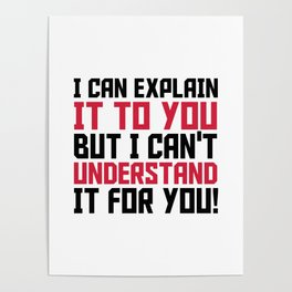 I can explain it to you, but I can't understand it to you Poster