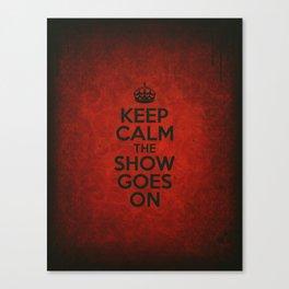 Keep Calm the Show Goes On Canvas Print