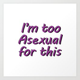 I'm Too Asexual For This - square bubble letters white bg Art Print
