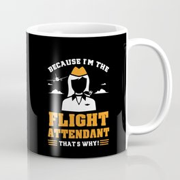 Stewardess Gift - Because I'm The Flight Attendant That's Why Coffee Mug