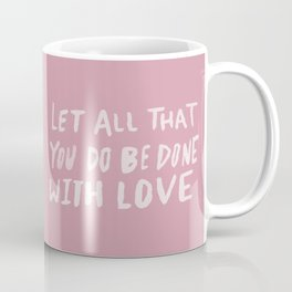 Let All be Done With Love x Rose Coffee Mug