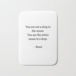 Rumi Inspirational Quotes - You are not a drop in the ocean Bath Mat