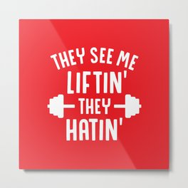 They See Me Liftin' They Hatin' Metal Print