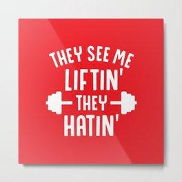 They See Me Liftin' They Hatin' Metal Print