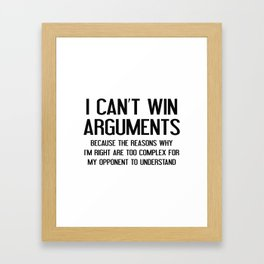 I Can't Win Arguments Framed Art Print