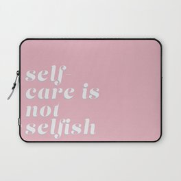 self-care is not selfish (pink) Laptop Sleeve