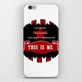 I am brave, I am bruised. I am who I'm meant to be. This is me. iPhone Skin