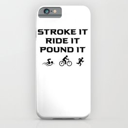 Stroke It Ride It Pound It iPhone Case