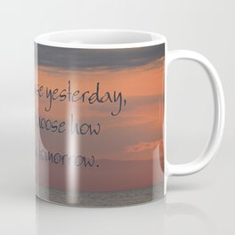 You cannot erase yesterday, but you can choose how  you paint your tomorrow. Coffee Mug