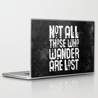 not all those who wander are lost Laptop & iPad Skins featuring Not All Those Who Wander Are Lost by The Love Shop