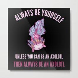 Always Be Yourself, Funny Axolotl Design Metal Print