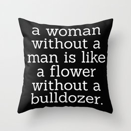 A Woman Without a Man is Like ... Throw Pillow