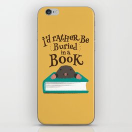 I'd Rather be Buried in a Book - Mole iPhone Skin