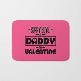 sorry boys my dad is my valentine new hot 2018 valentines day love Bath Mat